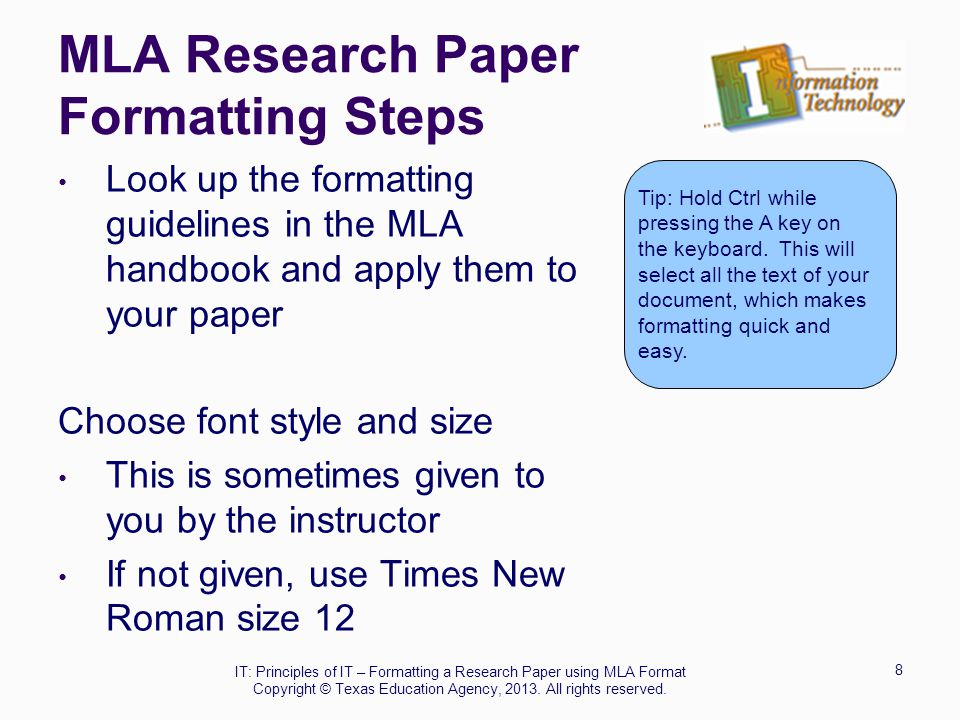 MLA Research Paper Formatting Steps Look up the formatting guidelines in the MLA handbook and apply them to your paper Choose font style and size This