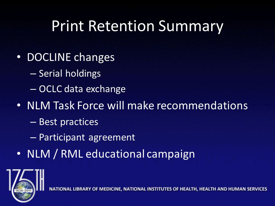 Print Retention Summary DOCLINE changes – Serial holdings – OCLC data exchange NLM Task Force will make recommendations – Best practices – Participant