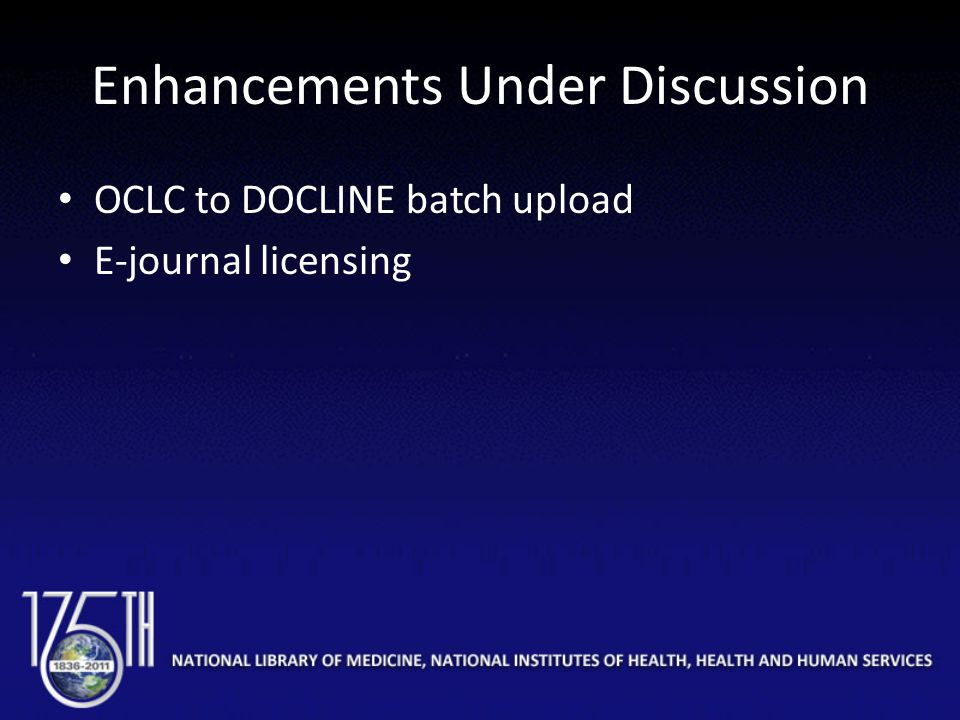 Enhancements Under Discussion OCLC to DOCLINE batch upload E-journal licensing