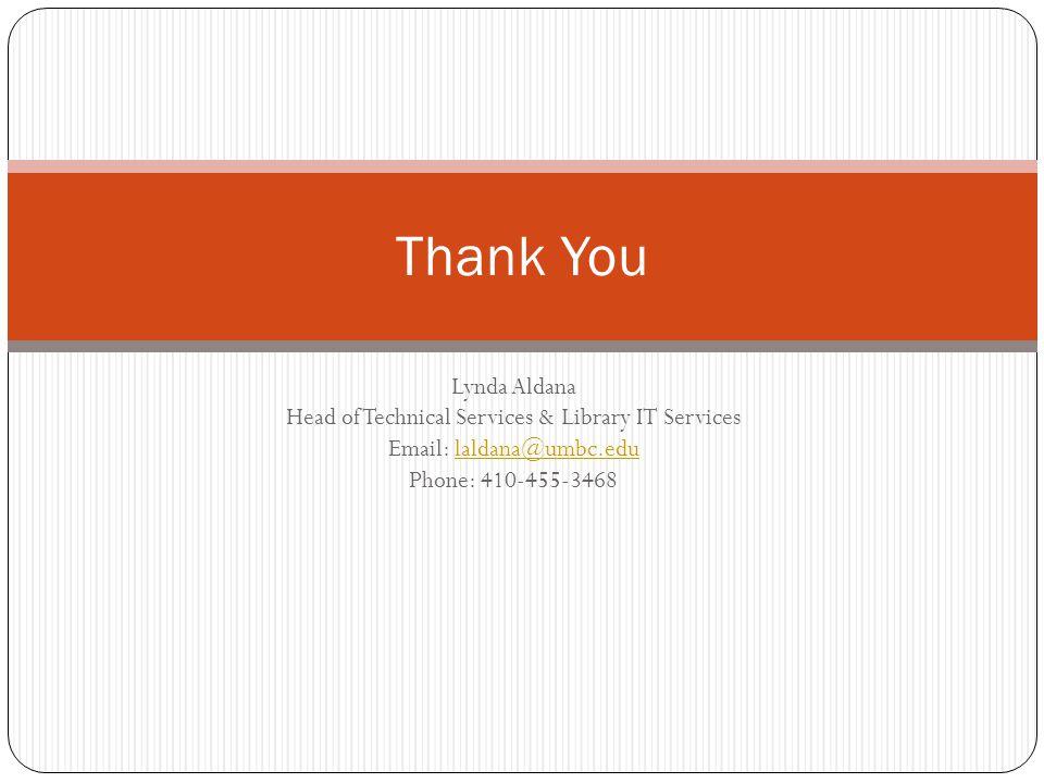 Lynda Aldana Head of Technical Services & Library IT Services Email: laldana@umbc.edu Phone: 410-455-3468laldana@umbc.edu Thank You