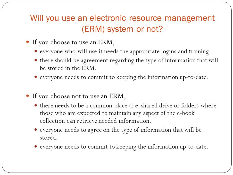 Will you use an electronic resource management (ERM) system or not.