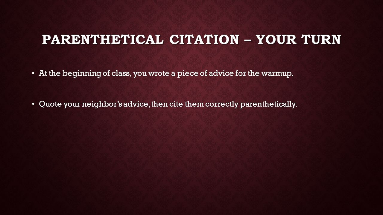 PARENTHETICAL CITATION – YOUR TURN At the beginning of class, you wrote a piece of advice for the warmup.