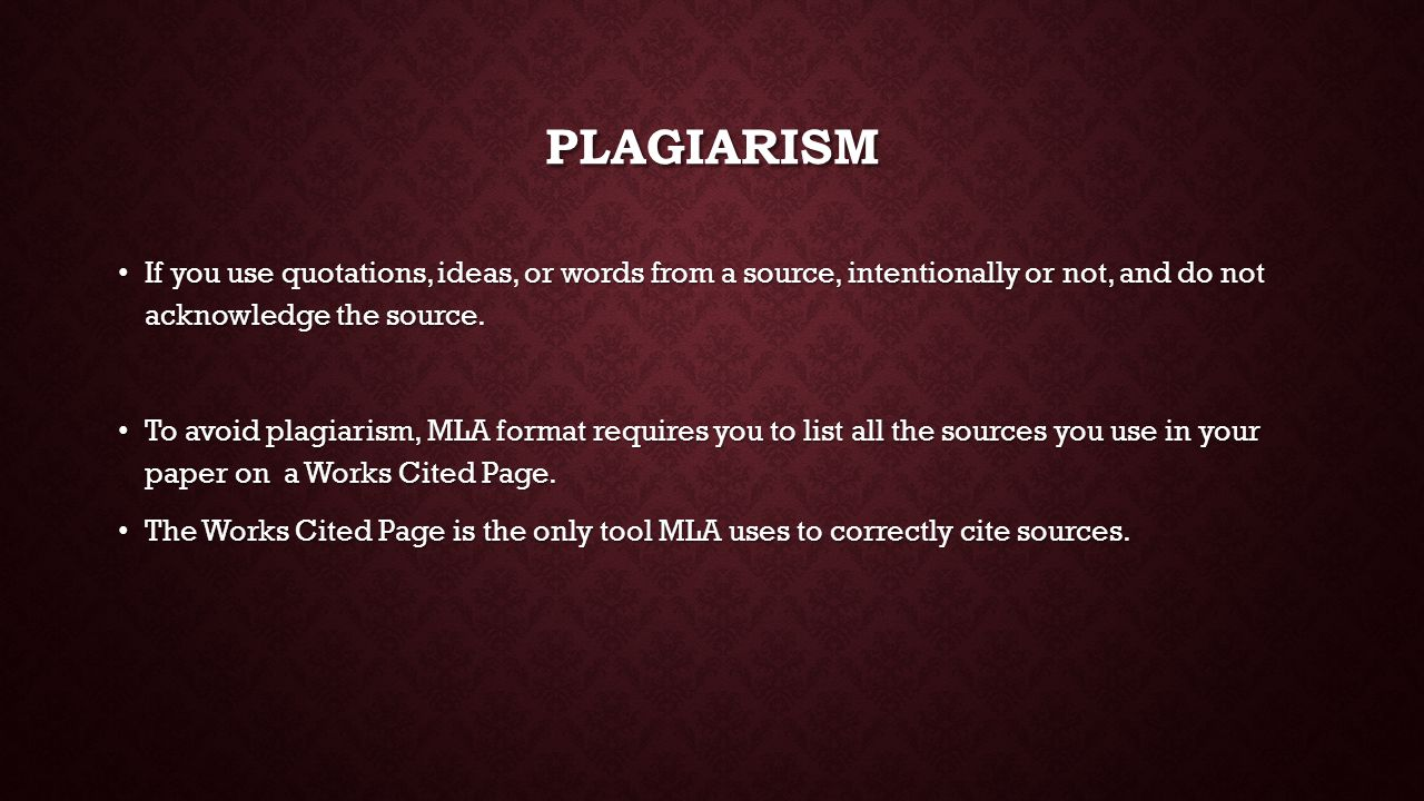 PLAGIARISM If you use quotations, ideas, or words from a source, intentionally or not, and do not acknowledge the source.