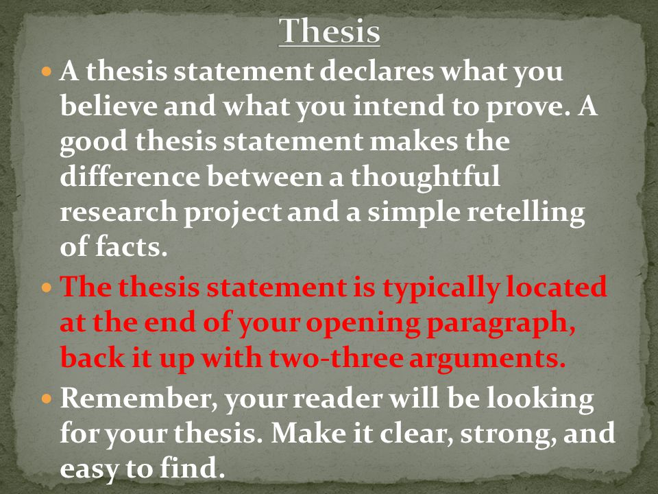 A thesis statement declares what you believe and what you intend to prove.