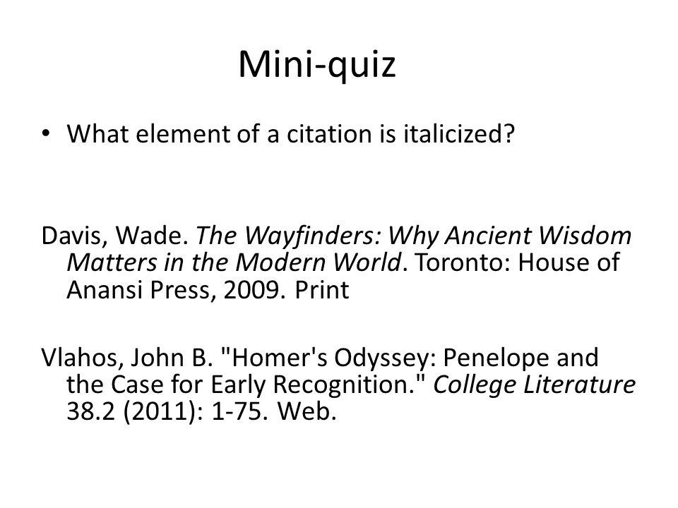 Mini-quiz What element of a citation is italicized.