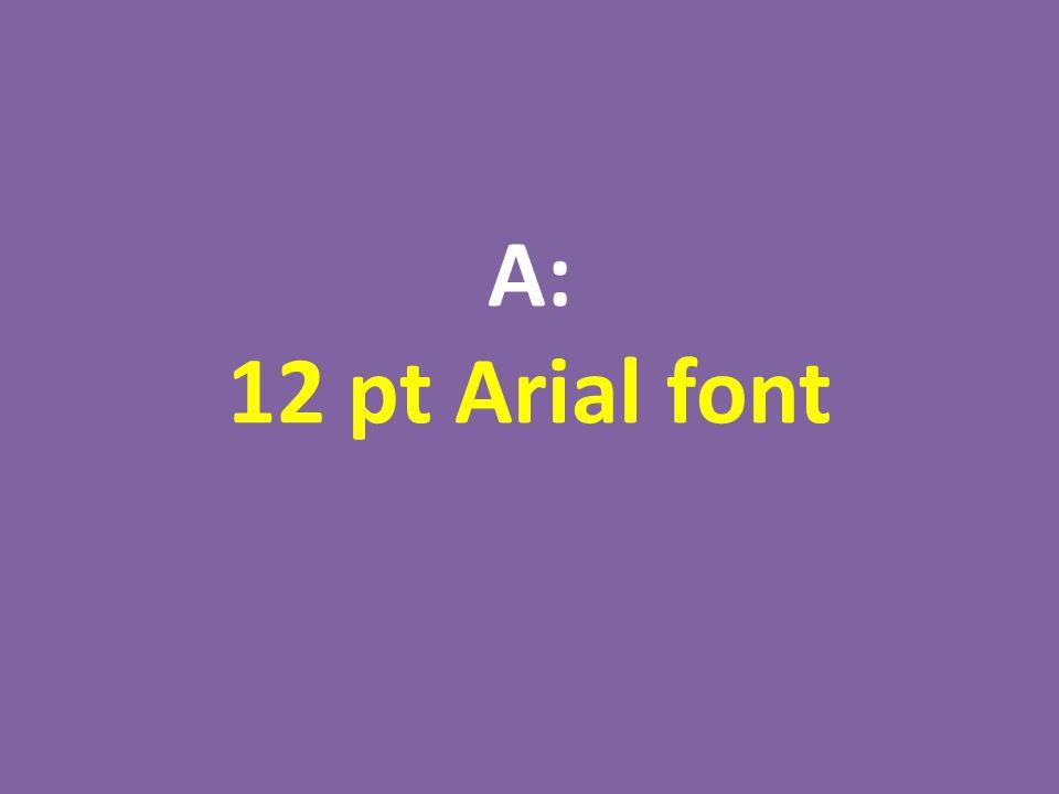 A: 12 pt Arial font