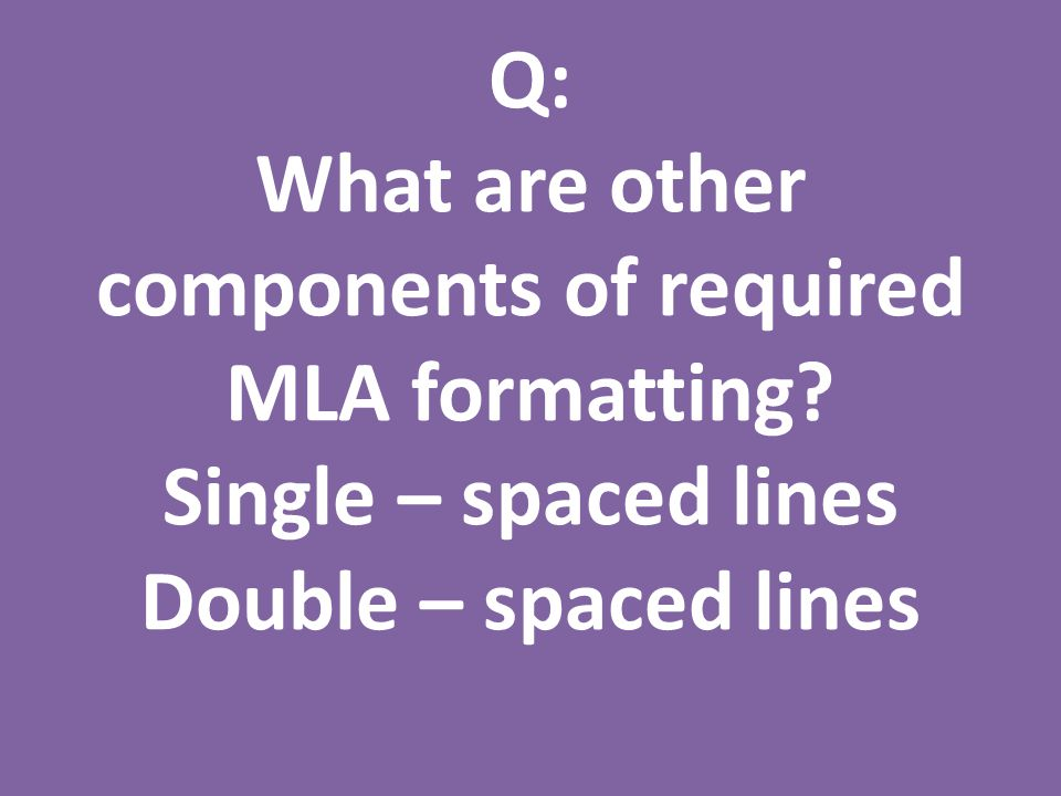 Q: What are other components of required MLA formatting.