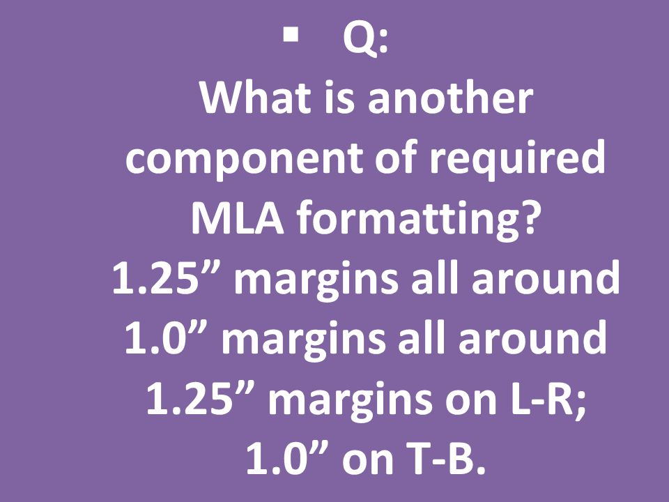  Q: What is another component of required MLA formatting.