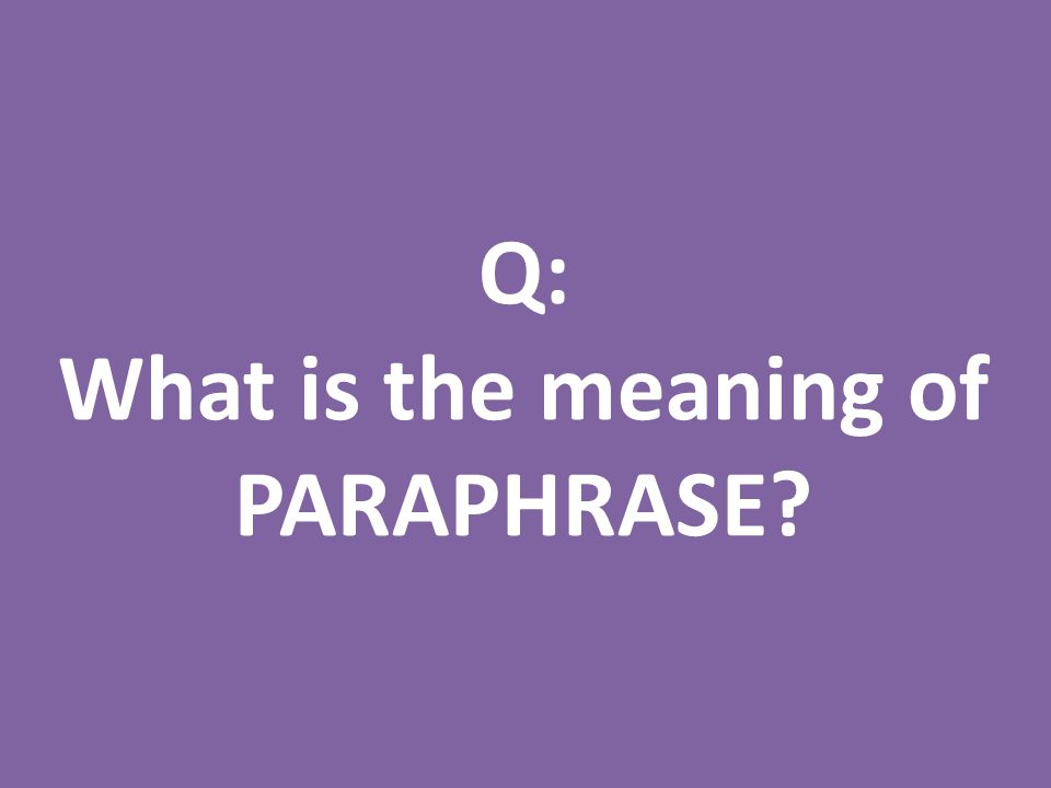 Q: What is the meaning of PARAPHRASE