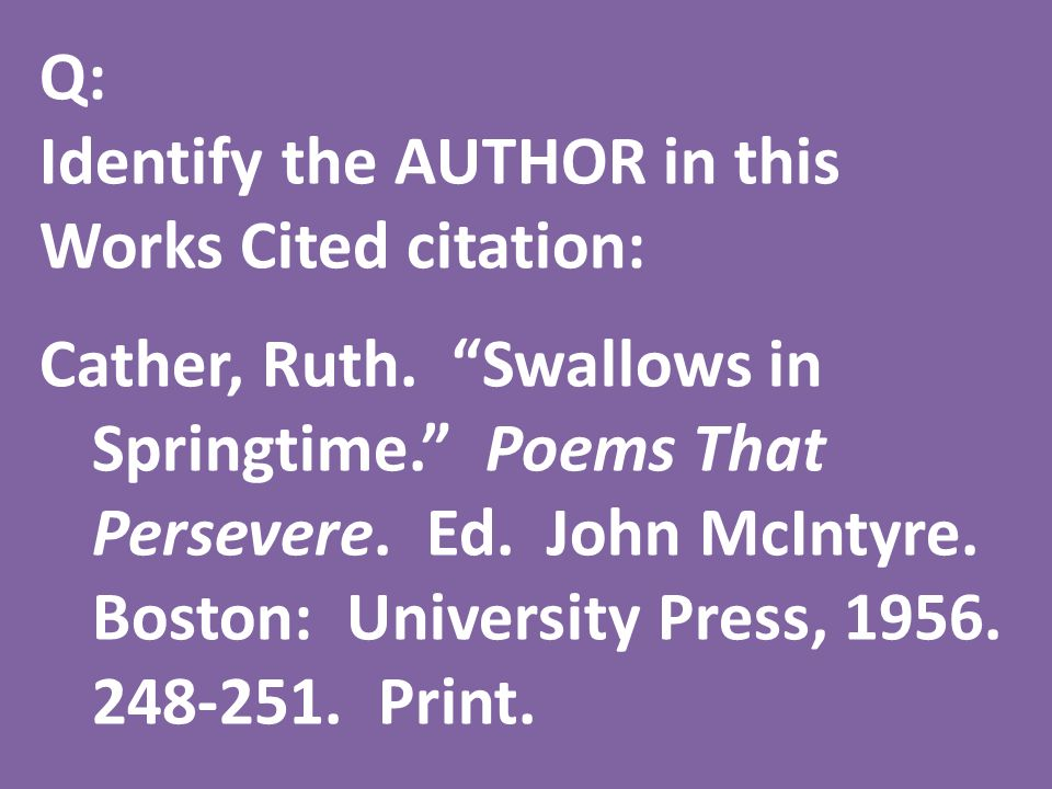 Q: Identify the AUTHOR in this Works Cited citation: Cather, Ruth.