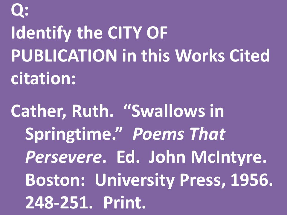Q: Identify the CITY OF PUBLICATION in this Works Cited citation: Cather, Ruth.