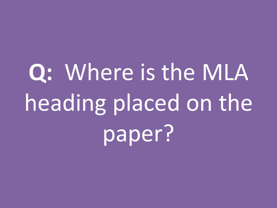 Q: Where is the MLA heading placed on the paper