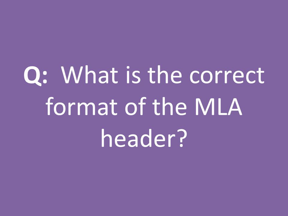 Q: What is the correct format of the MLA header