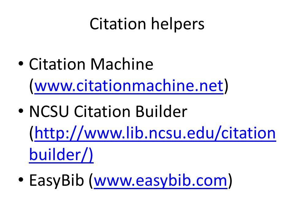 Citation helpers Citation Machine (www.citationmachine.net)www.citationmachine.net NCSU Citation Builder (http://www.lib.ncsu.edu/citation builder/)ht