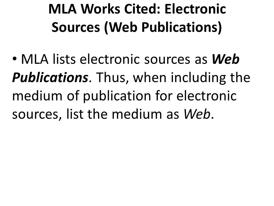 MLA Works Cited: Electronic Sources (Web Publications) MLA lists electronic sources as Web Publications.