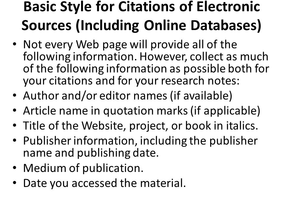 Basic Style for Citations of Electronic Sources (Including Online Databases) Not every Web page will provide all of the following information.