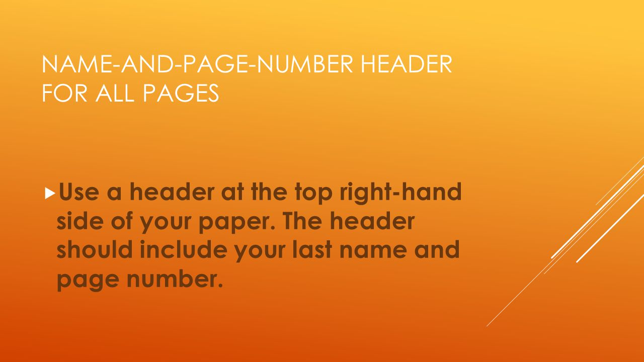 NAME-AND-PAGE-NUMBER HEADER FOR ALL PAGES  Use a header at the top right-hand side of your paper.