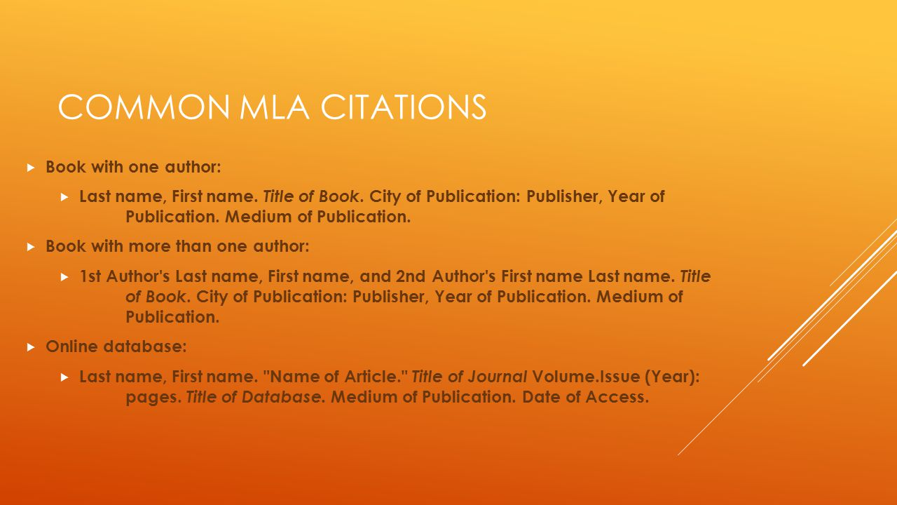 COMMON MLA CITATIONS  Book with one author:  Last name, First name. Title of Book. City of Publication: Publisher, Year of Publication. Medium of Pu