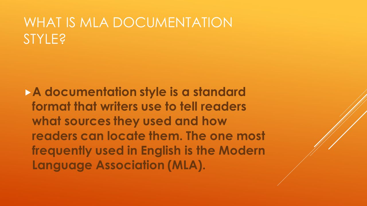WHAT IS MLA DOCUMENTATION STYLE?  A documentation style is a standard format that writers use to tell readers what sources they used and how readers