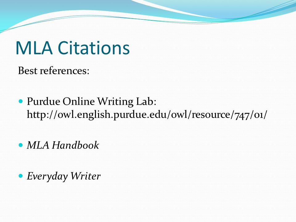 MLA Citations Best references: Purdue Online Writing Lab: http://owl.english.purdue.edu/owl/resource/747/01/ MLA Handbook Everyday Writer