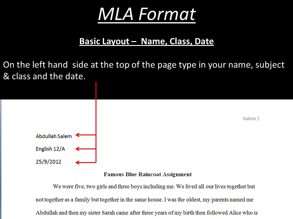 MLA Format Basic Layout – Name, Class, Date On the left hand side at the top of the page type in your name, subject & class and the date.