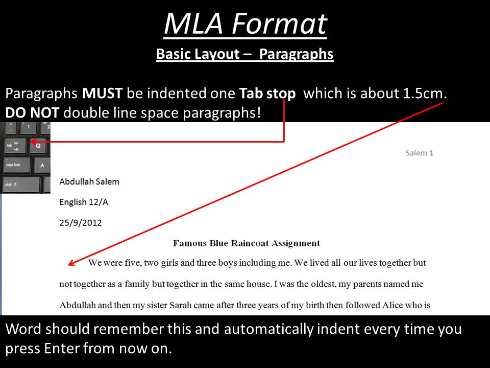 Basic Layout – Paragraphs Paragraphs MUST be indented one Tab stop which is about 1.5cm. DO NOT double line space paragraphs! Word should remember thi