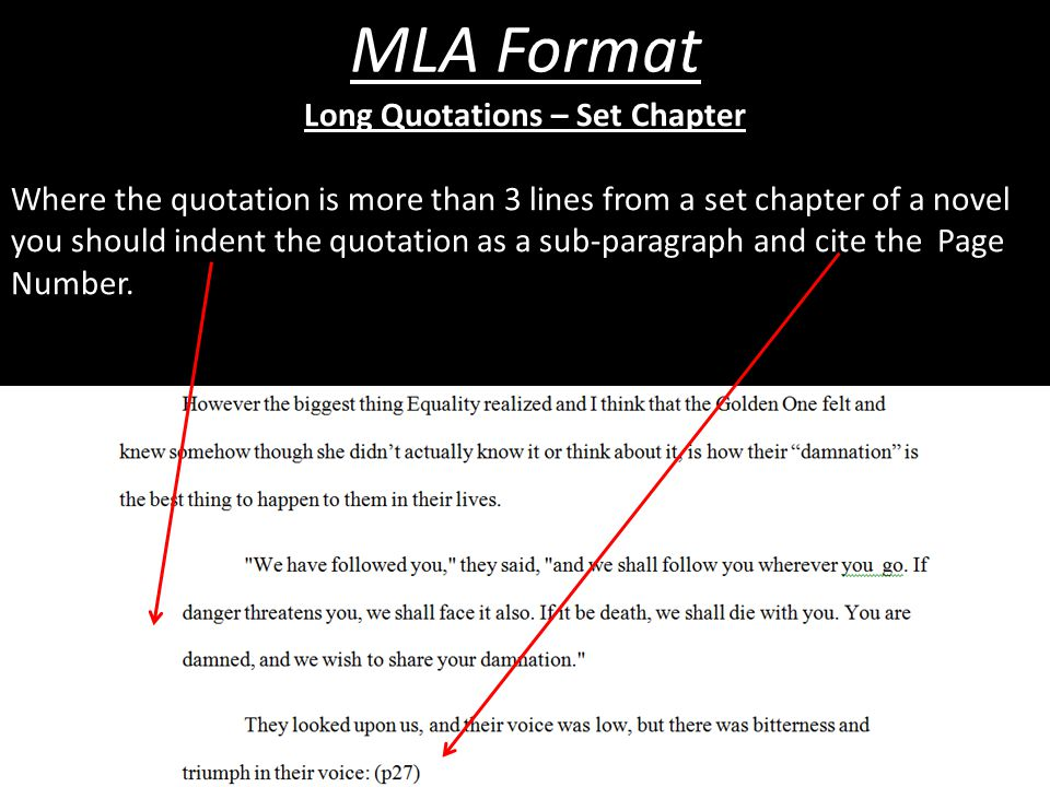 MLA Format Long Quotations – Set Chapter Where the quotation is more than 3 lines from a set chapter of a novel you should indent the quotation as a sub-paragraph and cite the Page Number.