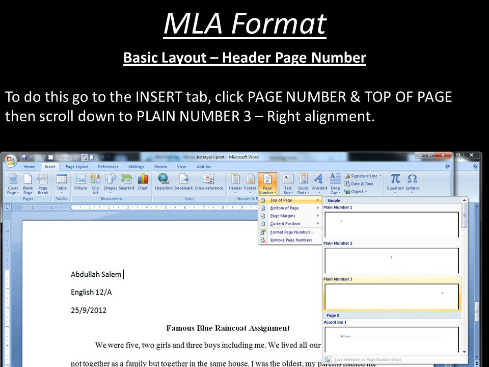 MLA Format Basic Layout – Header Page Number To do this go to the INSERT tab, click PAGE NUMBER & TOP OF PAGE then scroll down to PLAIN NUMBER 3 – Right alignment.