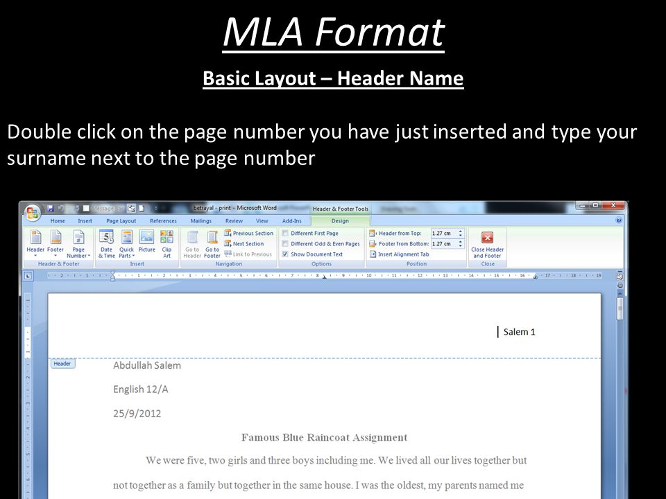 MLA Format Basic Layout – Header Name Double click on the page number you have just inserted and type your surname next to the page number