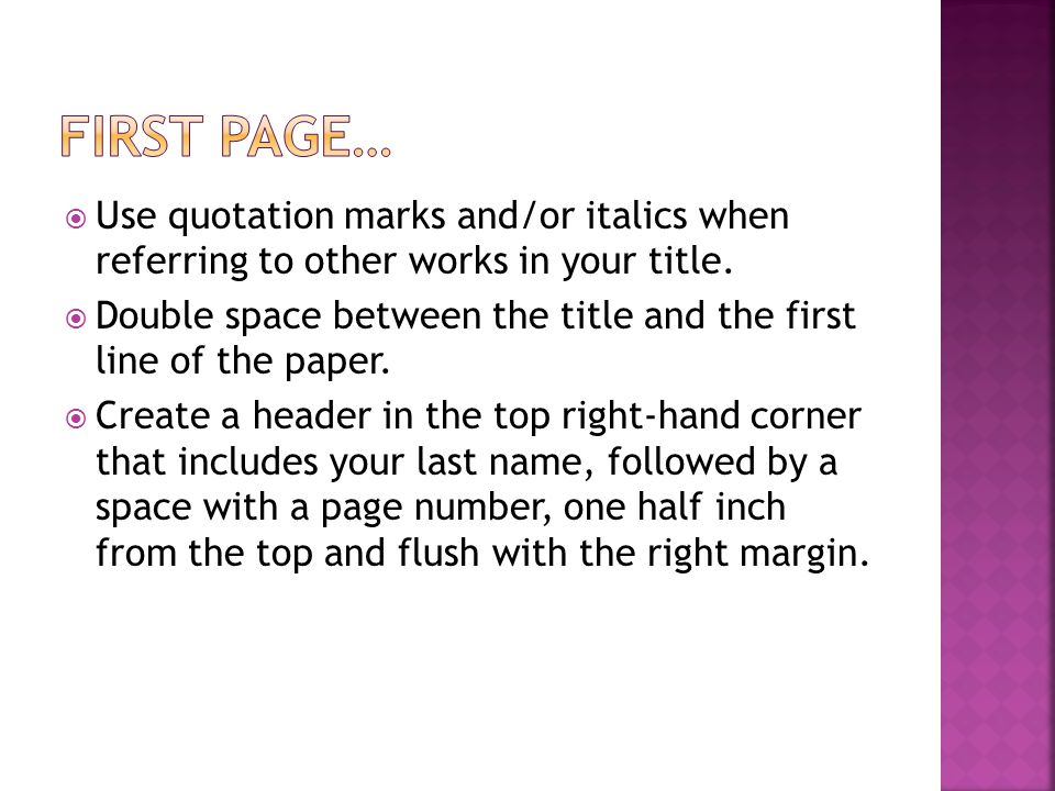  Do not make a title page  In the upper left-hand corner of your first page, list your name, your teacher's name, the course, and the date.