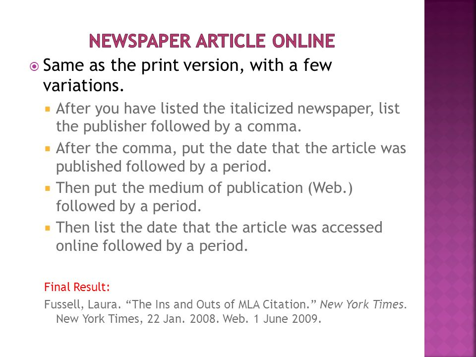  Same as the print version, with a few variations.  After you have listed the italicized newspaper, list the publisher followed by a comma.  After