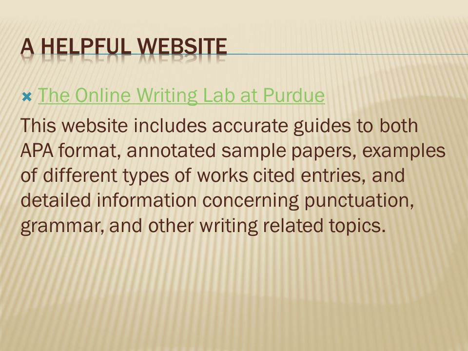  The Online Writing Lab at Purdue The Online Writing Lab at Purdue This website includes accurate guides to both APA format, annotated sample papers,