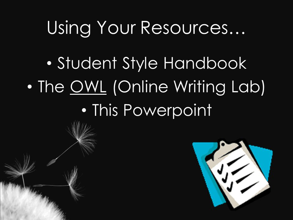 Using Your Resources… Student Style Handbook The OWL (Online Writing Lab)OWL This Powerpoint