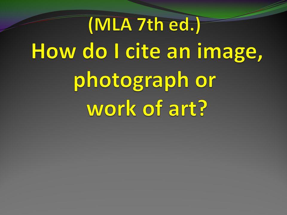 Case #1: An original artwork in a museum or collection (MLA 5.7.6) Procedure: Choose Painting, Sculpture or Photograph citation form, then select: Painting, sculpture, photograph, etc.