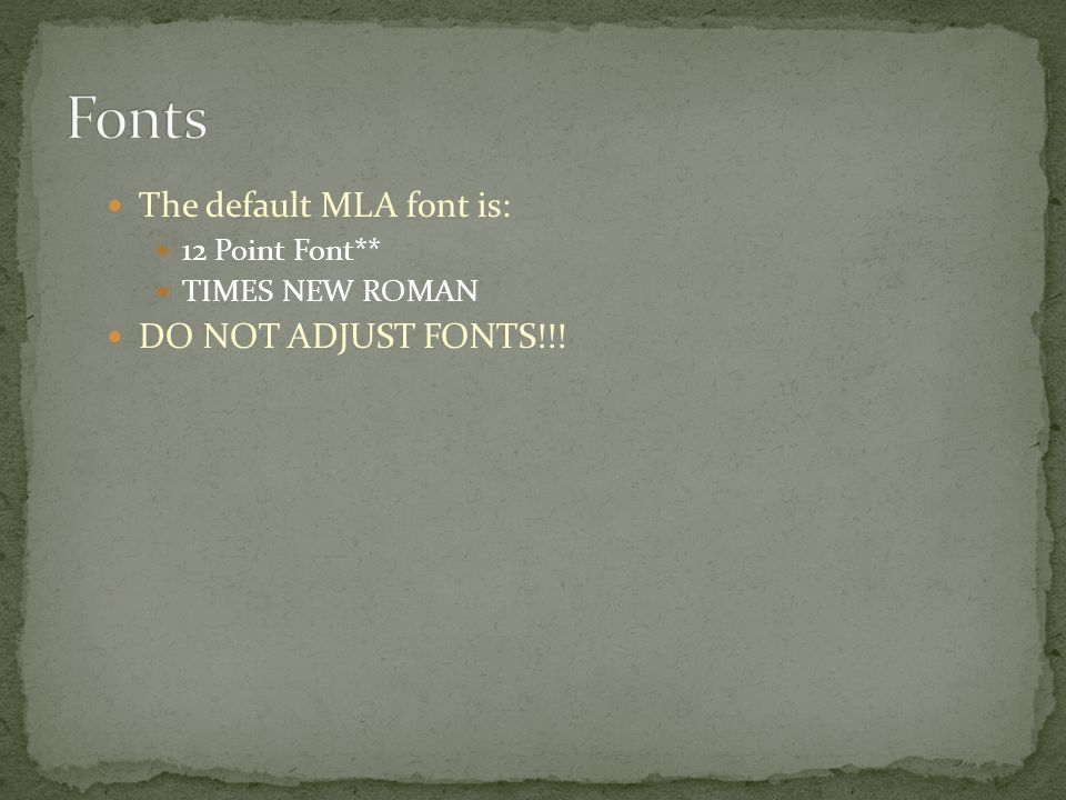 The default MLA font is: 12 Point Font** TIMES NEW ROMAN DO NOT ADJUST FONTS!!!