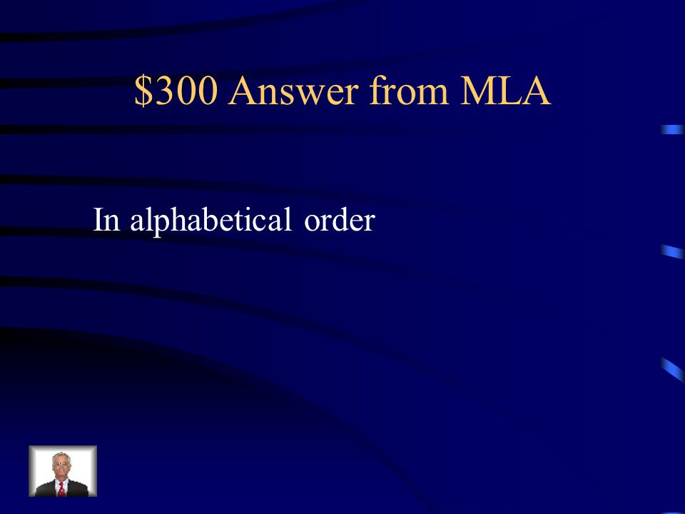 $300 Question from MLA How should the works cited page be organized?