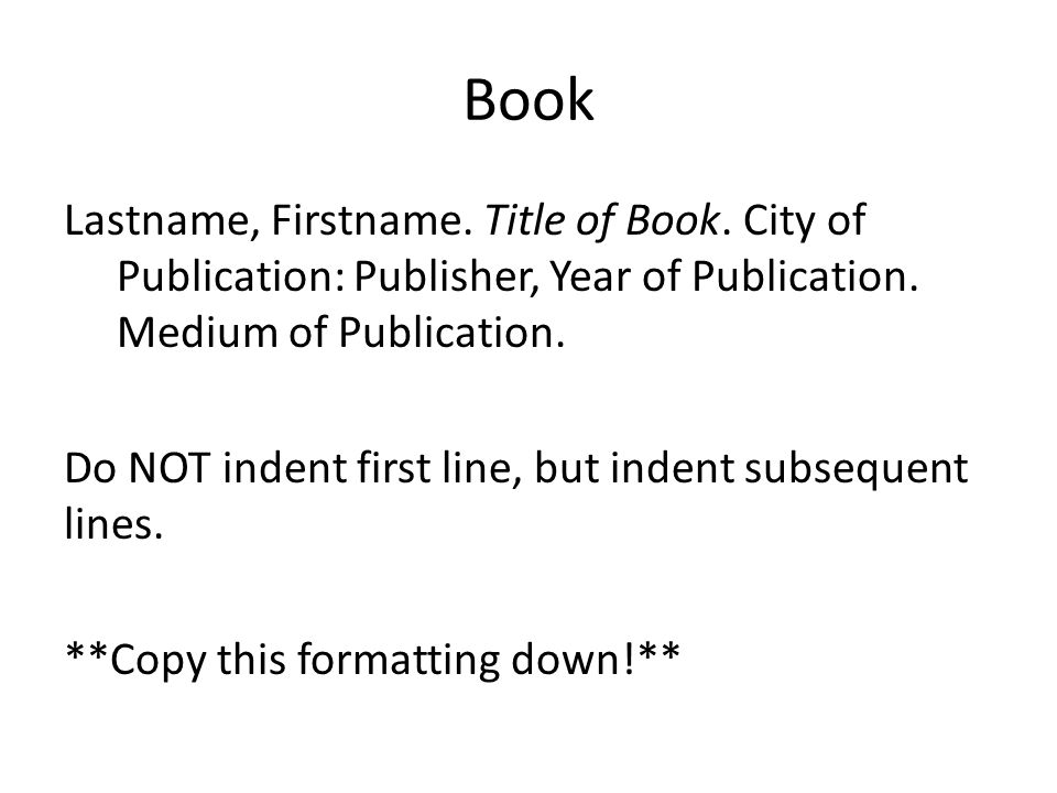 Book Lastname, Firstname.Title of Book. City of Publication: Publisher, Year of Publication.
