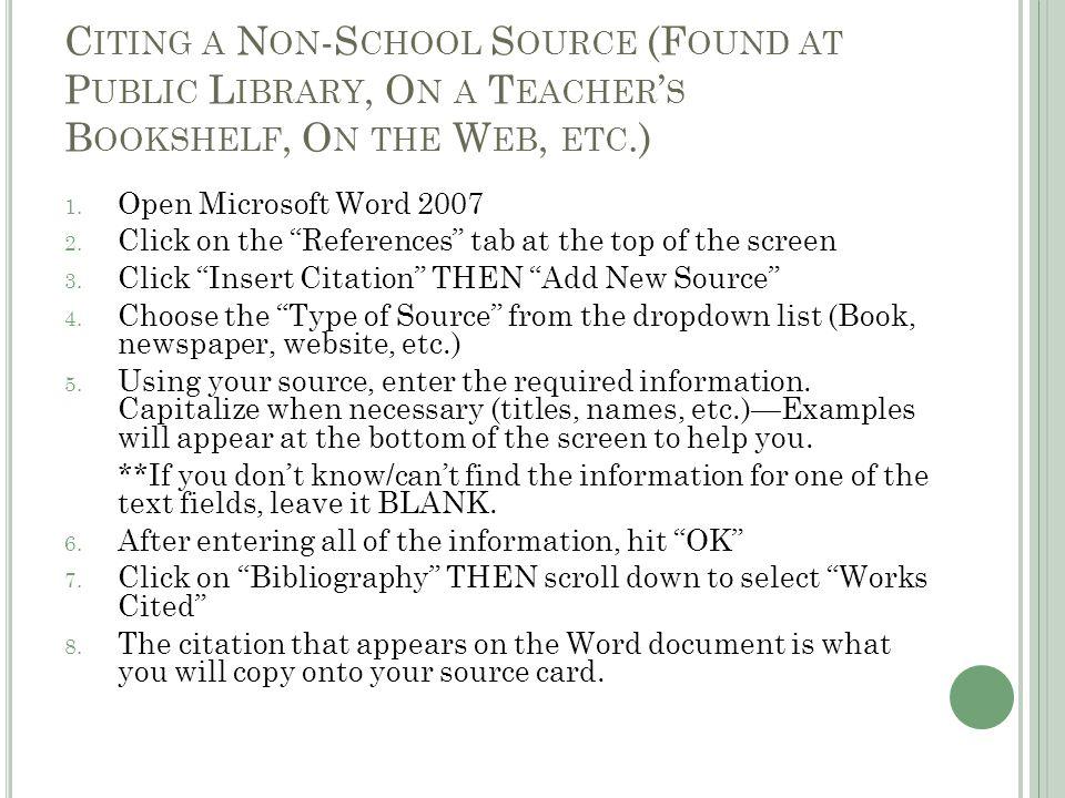 C ITING A N ON -S CHOOL S OURCE (F OUND AT P UBLIC L IBRARY, O N A T EACHER ' S B OOKSHELF, O N THE W EB, ETC.) 1.
