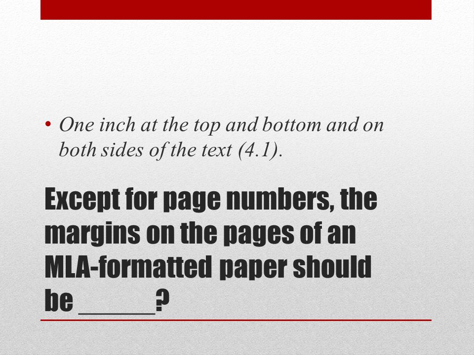 Except for page numbers, the margins on the pages of an MLA-formatted paper should be _____.