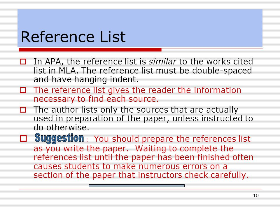 10 Reference List  In APA, the reference list is similar to the works cited list in MLA.