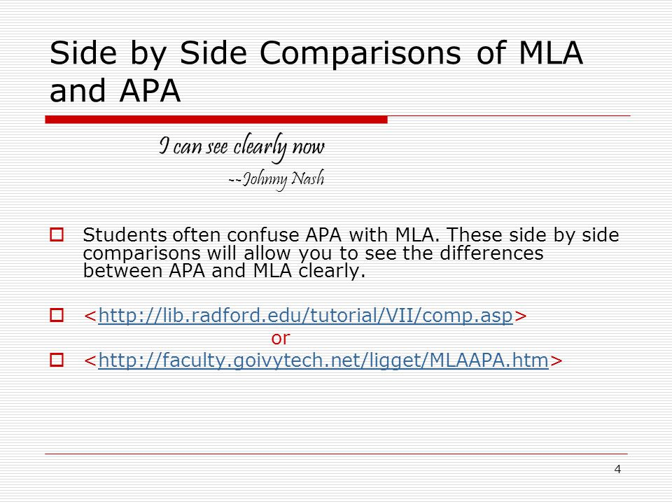 4 Side by Side Comparisons of MLA and APA  Students often confuse APA with MLA.