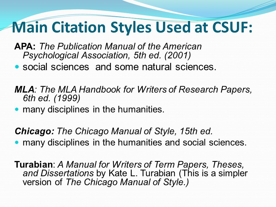 Main Citation Styles Used at CSUF: APA: The Publication Manual of the American Psychological Association, 5th ed.