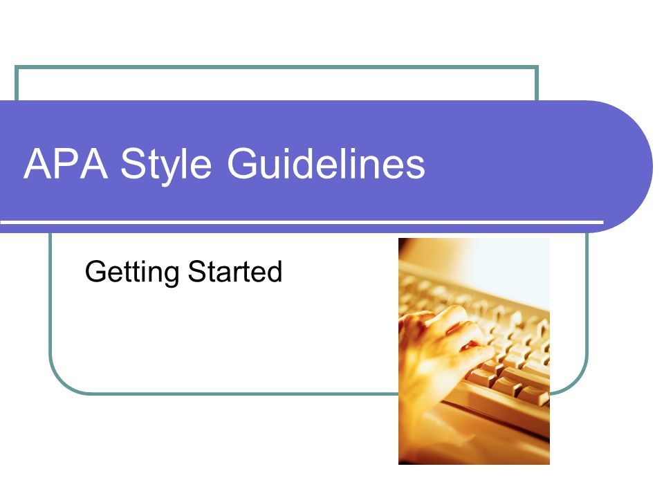 APA Style Guidelines Getting Started