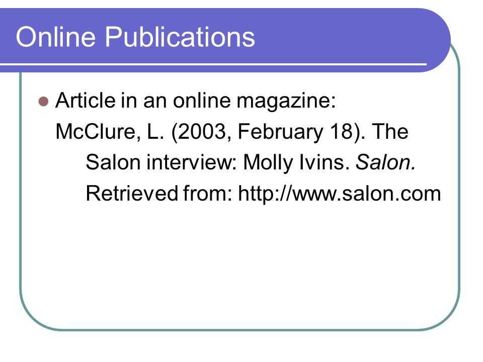 Online Publications Article in an online magazine: McClure, L.
