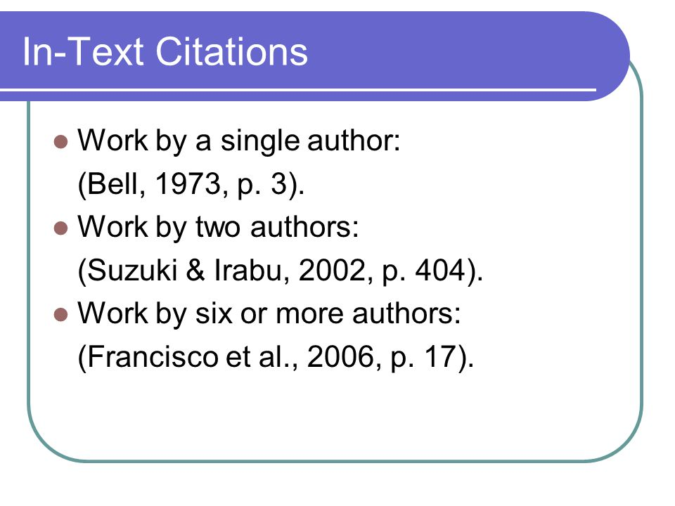 In-Text Citations Work by a single author: (Bell, 1973, p.