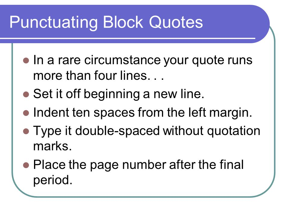 Punctuating Block Quotes In a rare circumstance your quote runs more than four lines...