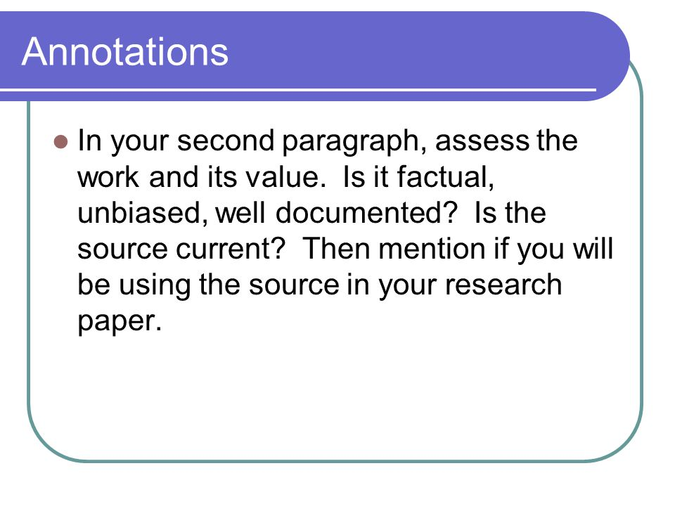 Annotations In your second paragraph, assess the work and its value.