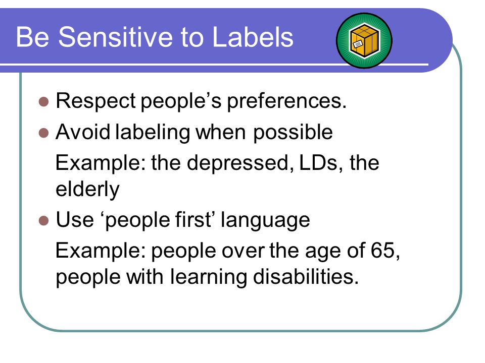 Be Sensitive to Labels Respect people's preferences.