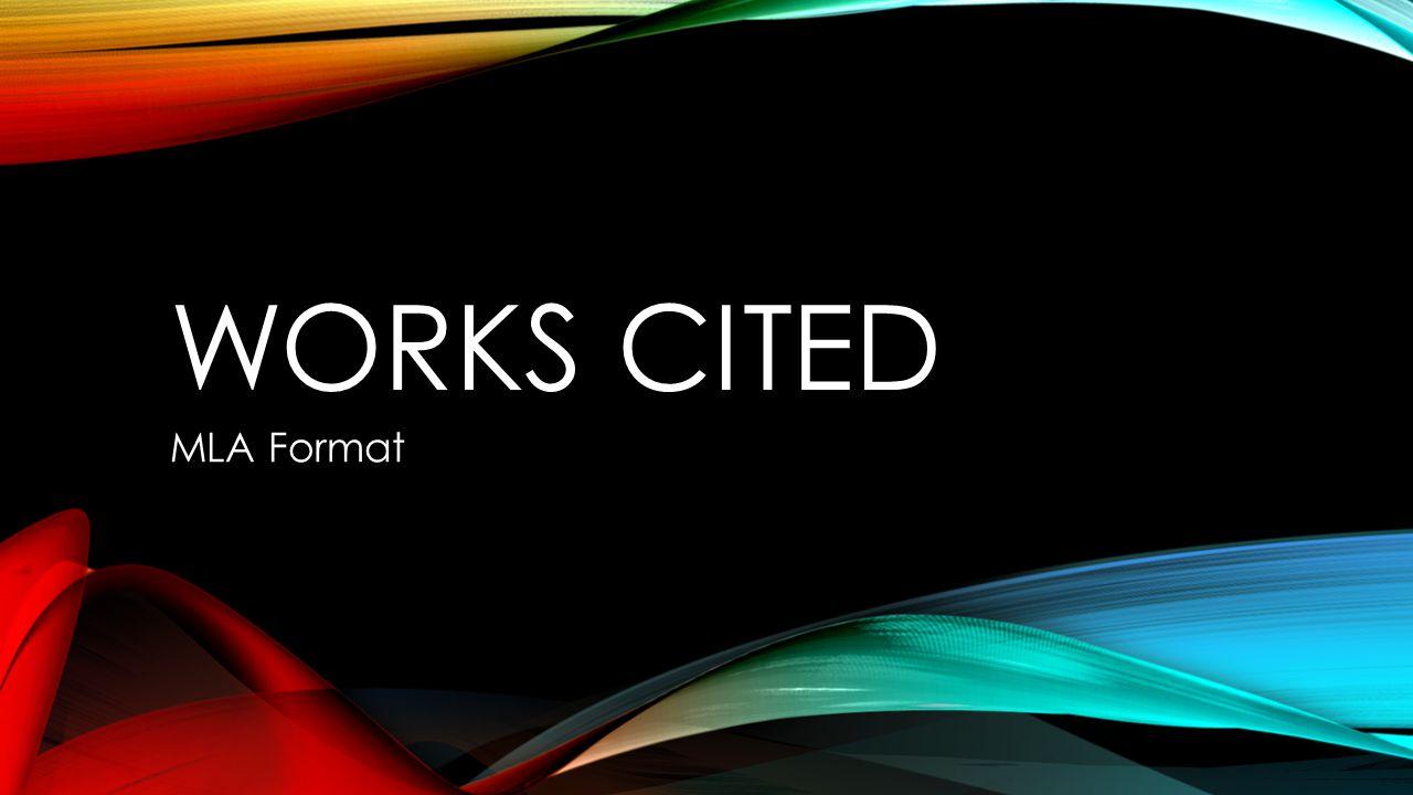 WORKS CITED MLA Format