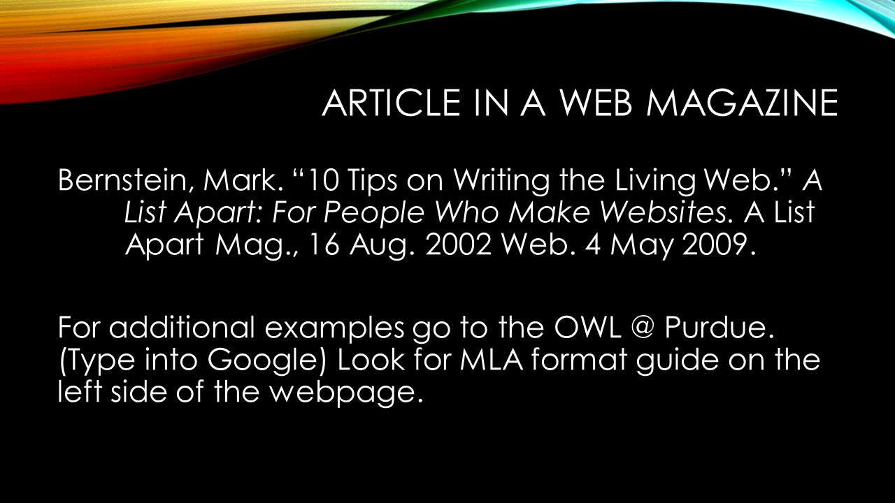 """ARTICLE IN A WEB MAGAZINE Bernstein, Mark. """"10 Tips on Writing the Living Web."""" A List Apart: For People Who Make Websites. A List Apart Mag., 16 Aug."""
